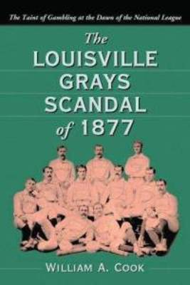 Louisville-grays-scandal-1877-taint-gambling-dawn-national-william-a-cook-paperback-cover-art_display_image